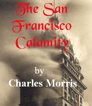 The San Francisco Calamity by Charles Morris