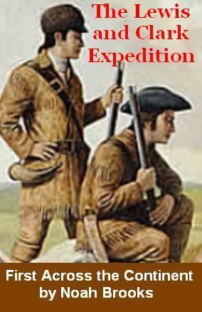 First Across the Continent:  The Story of the Exploring Expedition of Lewis and Clark in 1804 - 1806