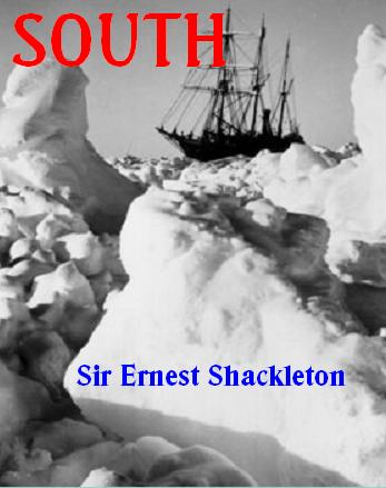 South!, by Sir Ernest Shackleton